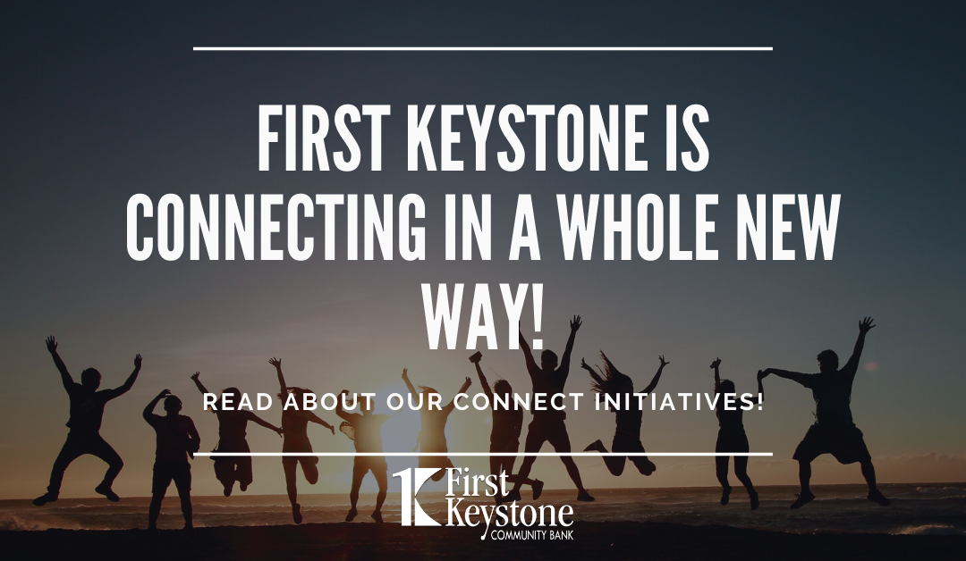First Keystone is CONNECTING in a Whole New Way!